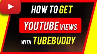 How to get views and subscribers at youtube 2018 tubebuddy