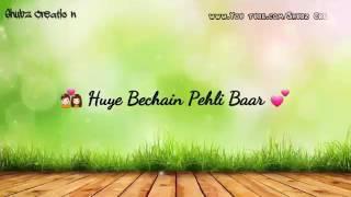 Hue Bechain Pehli Baar - WhatsApp Status Song