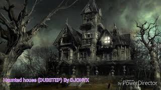 Haunted house ( DUBSTEP)