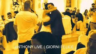 ANTHONY LIVE ( Giorni Felice )