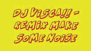 Dj ViSca - REMIX Make Some Noise
