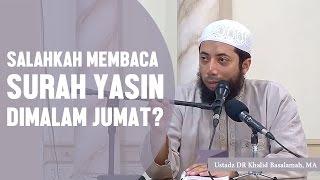 Salahkah membaca surah yasin di malam jumat?, Ustadz DR Khalid Basalamah, MA