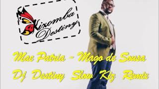 Mae Patria - Mago de Sousa - Dj Destiny Slow Kiz Remix