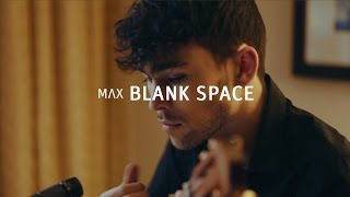 """Blank Space"" - Taylor Swift (MAX cover)"