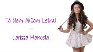Tô Nem Aí (Letra) - Larissa Manoela