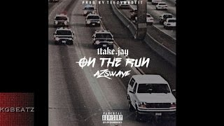 1Take.Jay ft. AzSwaye - On The Run [Prod. By TeezyMadeIt] [New 2016]