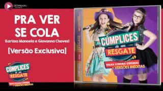 Pra Ver Se Cola - Larissa Manoela e Giovanna Chaves [Versão Exclusiva]