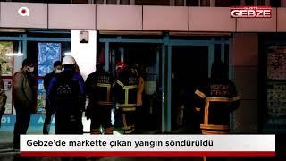 Gebze'de markette çıkan yangın söndürüldü!