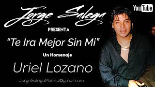 Uriel Lozano - Te Ira Mejor Sin Mi - Cover Por Jorge Salega