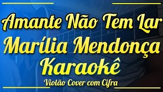 Amante Não Tem Lar - Marília Mendonça - Karaokê  ( Violão cover com cifra )