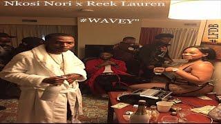 "Nkosi Nori feat. Reek Lauren - ""WAVEY"" (VIDEO)"