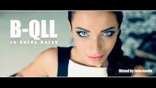 """B-QLL """"Za każdy dotyk"""" NOWOŚĆ !!! (Official Video)"""