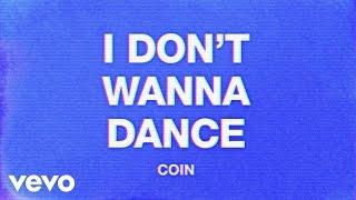 COIN - I Don't Wanna Dance (Audio)