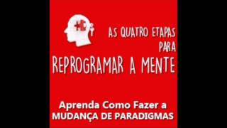 As Quatro Etapas Para Reprogramar Paradigmas, The Four Steps to Reprogram Paradigms