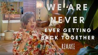 We Are Never Getting Back Together Remake