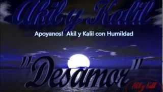 Desamor - Akil y Kalil (Con Letra)