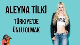 ALEYNA TİLKİ | TÜRKİYE'DE ÜNLÜ OLMAK