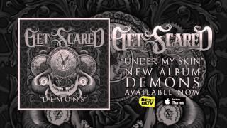 Get Scared - Under My Skin