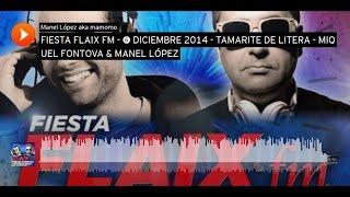 FIESTA FLAIX FM   ➏ DICIEMBRE 2014   TAMARITE DE LITERA   MIQUEL FONTOVA & MANEL LÓPEZ