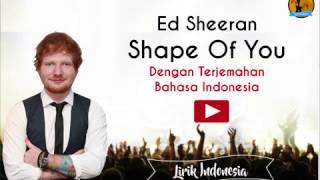 Ed Sheeran - Shape of you dengan Lirik dan Terjemahan Bahasa Indonesa