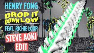 [Official Audio] Henry Fong - Drop It Down Low [Steve Aoki Edit]