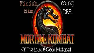 Finish Him (Mortal Kombat) Young D.E.E. aka Reverse.wmv