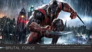 BRUTAL FORCE - Chris Haigh | Monstrous Aggressive Motivational Action Orchestral Rock Hybrid Music |