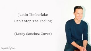 Justin Timberlake - Can't Stop The Feeling (Lyrics) (Leroy Sanchez Cover)