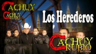 Cachuy Rubio Y Sus Compas-Los Herederos (Corridos 2016)