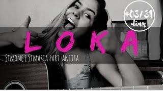 LOKA - Simone e Simaria part. Anitta (EmelyRodrigues) #03/31dias