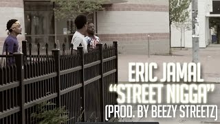 Eric Jamal-Street Nigga(Prod. By Beezy Streetz) [Official Video]