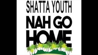 Shatta Youth - Nah Go Home ** DanceHall 2017**