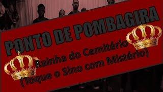 PONTO DE POMBAGIRA - RAINHA DO CEMITÉRIO (TOQUE O SINO COM MISTÉRIO)