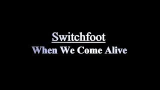 Switchfoot - When We Come Alive [2014] (Lyrics)