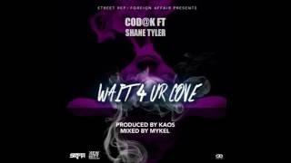 WAIT 4 UR LOVE COD@K FT Shane Tyler Prod by KaOs