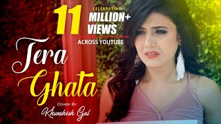 Tera Ghata | Female Version | Cover By Khwahish Gal