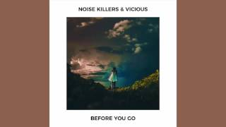 Noise Killers & Vicious - Before You Go (FREE DOWNLOAD)