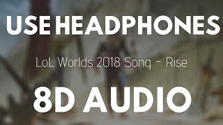 LoL Worlds 2018 song - Rise (8D AUDIO) (ft. The Glitch Mob, Mako, and The Word Alive)