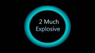 2 Much - Explosive