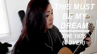 This Must Be My Dream // The 1975 (COVER)