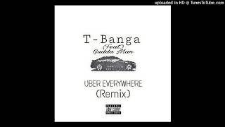 T-Banga - Uber EveryWhere Remix (Feat.)Gudda Mann