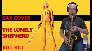 The Lonely Shepherd - Kill Bill - Sax Cover (James Last / Gheorghe  Zamfir)