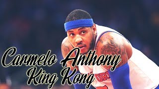 Carmelo Anthony Mix - King Kong ᴴᴰ