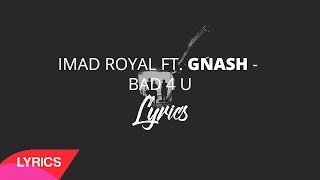 imad royal ft. gnash - bad 4 u | LYRICS