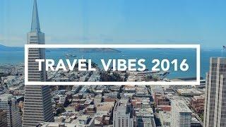 TRAVEL VIBES // 2016 ADVENTURES