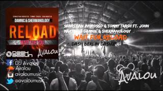 Sebastian Ingrosso & Tommy Trash vs Dannic & Shermanology - Wait For Reload [Dash Berlin Dashup]