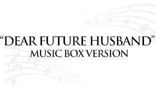 """DEAR FUTURE HUSBAND"" BY MEGHAN TRAINOR - MUSIC BOX TRIBUTE"