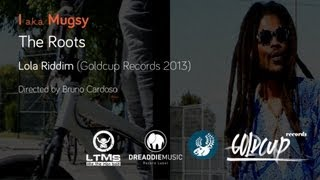 I aka Mugsy - The Roots [Official Video] Goldcup Records