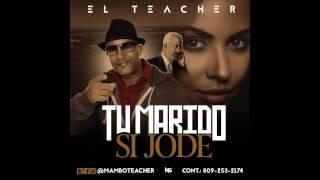 El Teacher - Tu Marido Si Jode...LO NUEVO 2017!!