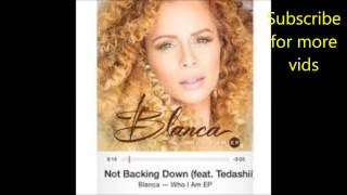 Not Backing Down-Blanca ft. Tedashii